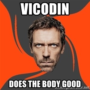AngryDoctor - VICODIN DOES THE BODY GOOD