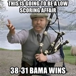 contradiction - This is going to be a low scoring affair 38-31 Bama wins