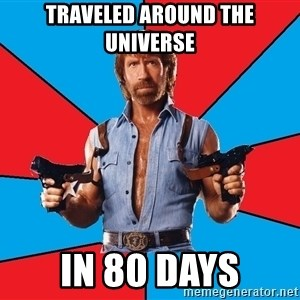 Chuck Norris  - traveled around the universe in 80 days