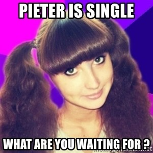 Nyashka - Pieter is single  what are you waiting for ?