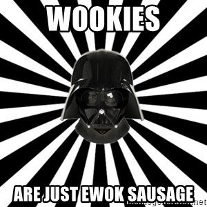 Vk.Com/L0rdvader - Wookies are just ewok sausage