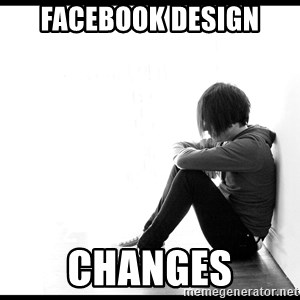 First World Problems - facebook design changes