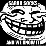 Troll Faces - sarah socks and we know it
