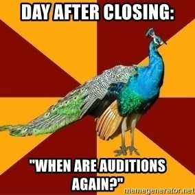 "Thespian Peacock - Day after closing: ""When are auditions again?"""