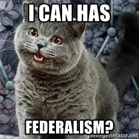 HAPPy kitty - I CAN HAS FEDERALISM?