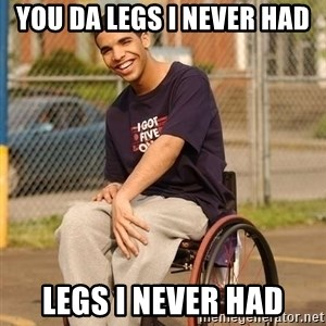 Drake Wheelchair - YOU DA LEGS I NEVER HAD LEGS I NEVER HAD