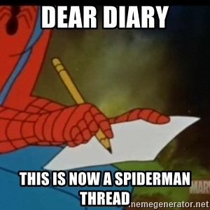 Writing Spiderman - Dear diary This is now a spiderman thread