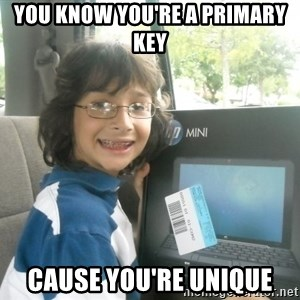 Geek - you know you're a primary key cause you're unique