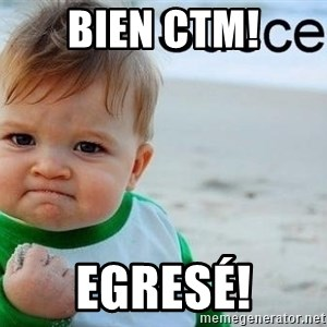 success baby - bien ctm! egresé!