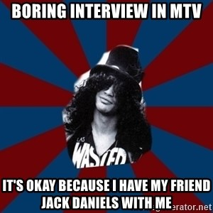 slashthememe - boring interview in mtv it's okay because i have my friend jack daniels with me