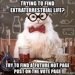 Science Cat - trying to find extraterrestrial life? try to find a  future hot page post on the vote page