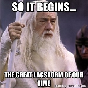 White Gandalf - So it begins... the great lagstorm of our time