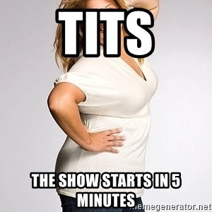 Average american woman - TITS THE SHOW STARTS IN 5 MINUTES