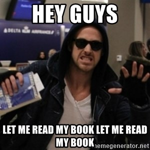 Manarchist Ryan Gosling - HEY GUYS LEt me Read my book Let me read my book