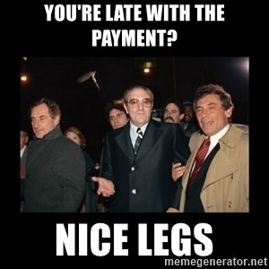 Misunderstood Italian Americans  - You're late with the payment? nice legs