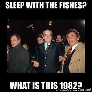 Misunderstood Italian Americans  - sleep with the fishes? what is this 1982?