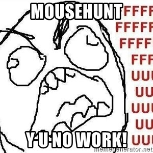 Fuuuu - MOUSEHUNT Y U NO WORK!