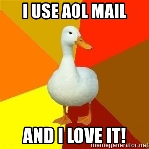 Technologically Impaired Duck - i use aol mail and i love it!