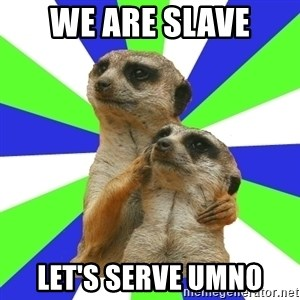 typically_we - we are slave let's serve umno