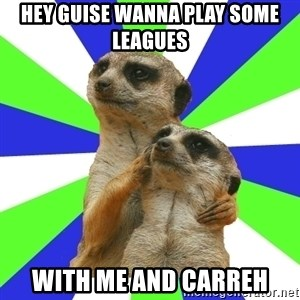 typically_we - hey guise wanna play some leagues with me and carreh