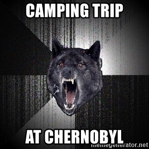 Insanity Wolf - camping trip at chernobyl