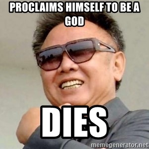 Kim Jong Il - Proclaims himself to be a god dies