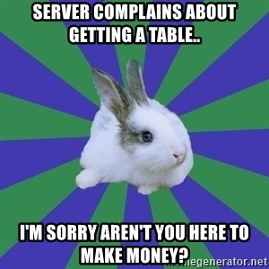 Restaurant Rabbit - Server complains about getting a table.. I'm sorry aren't you here to make money?