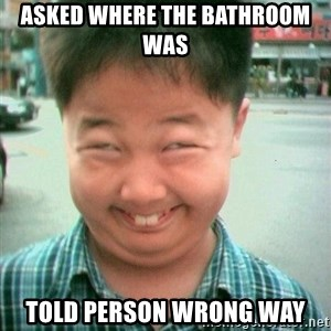 Lolwtf - ASKED WHERE THE BATHROOM WAS TOLD PERSON WRONG WAY