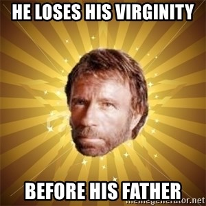 Chuck Norris Advice - He loses his virginity before his father