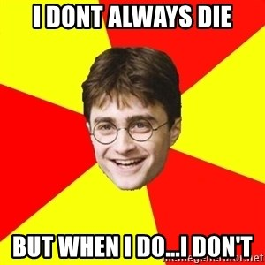 cheeky harry potter - I DONT ALWAYS DIE BUT when i do...i don't