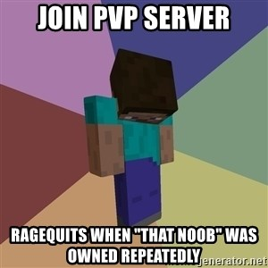 "Depressed Minecraft Guy - Join PVP seRver RageqUiTs when ""That nOob"" was owned repeatedly"