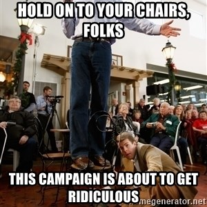 Romney Chairholder Guy - hold on to your chairs, folks this campaign is about to get ridiculous