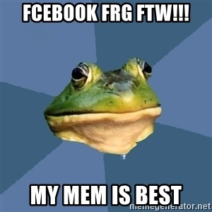 FACEBOOK FROG - fcebook frg FTW!!! my mem is best