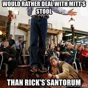 Romney Chairholder Guy - would rather deal with mitt's stool than rick's santorum
