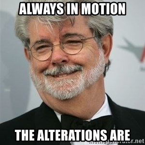 George Lucas - Always in motion The alterations are