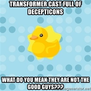 Dramadramaduck - transformer cast full of Decepticons what do you mean they are not the good guys???