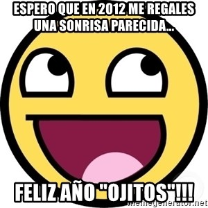 "Awesome Smiley - espero que en 2012 me regales una sonrisa parecida... feliz año ""ojitos""!!!"