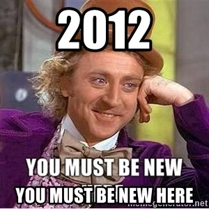you must be new here - 2012 You must be new here