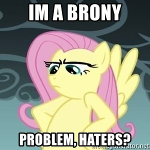 Tough Fluttershy - Im a brony problem, haters?