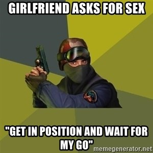 "Counter Strike - girlfriend asks for sex ""get in position and wait for my go"""