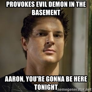 Zak Bagans - PROVOKES evil demon in the basement  aaron, you're gonna be here tonight