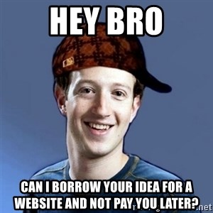 Scumbag Zuckerbeg - Hey Bro Can I borrow your Idea for a website and Not Pay you later?
