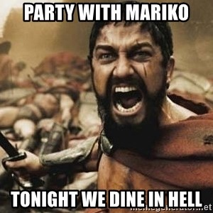 300 - PARTY WITH MARIKO TONIGHT WE DINE IN HELL