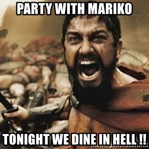 300 - PARTY WITH MARIKO TONIGHT WE DINE IN HELL !!