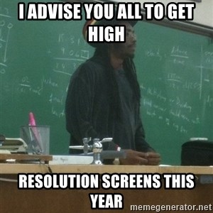 rasta science teacher - I advise you all to get high Resolution Screens this year