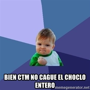 Success Kid - BIEN CTM NO CAGUE EL CHOCLO ENTERO