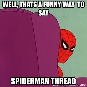 Suspicious Spiderman - Well, thats a funny way  to say spiderman thread