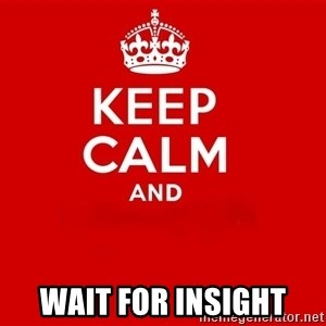 Keep Calm 2 - wait for insight