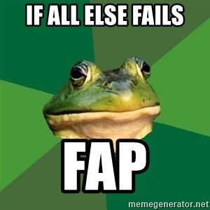 Foul Bachelor Frog - if all else fails fap