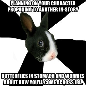 Roleplaying Rabbit - Planning on your character proposing to another in-story Butterflies in stomach and worries about how you'll come across IRL.